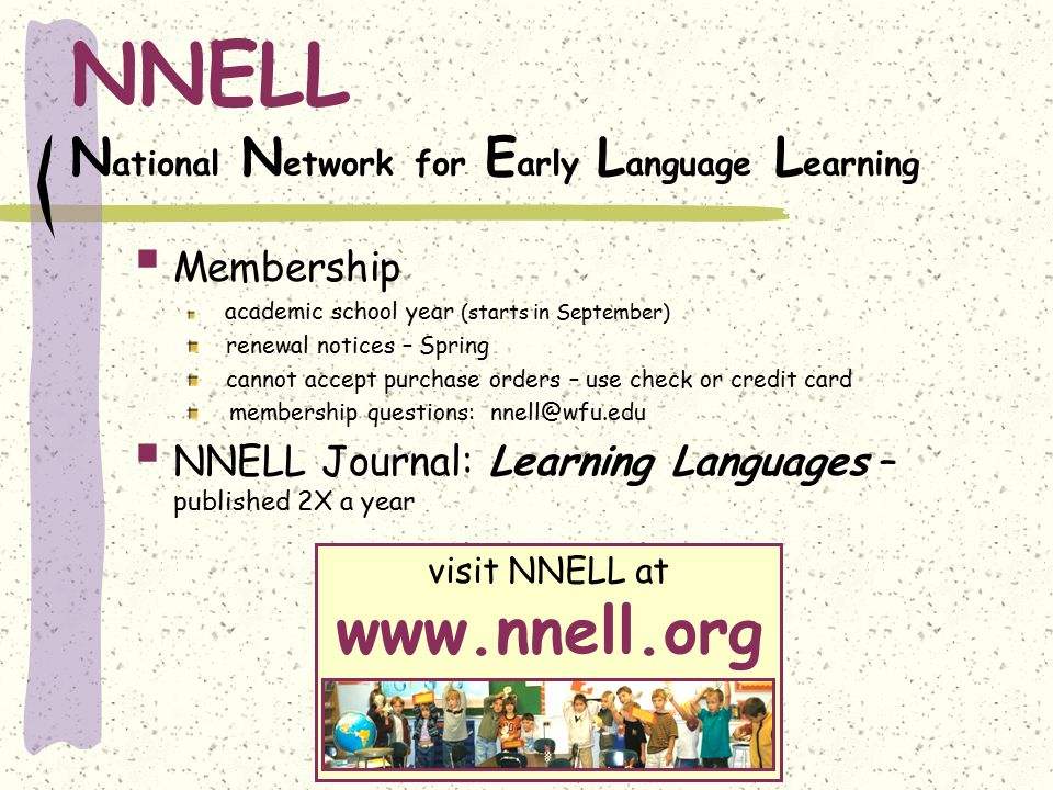 NNELL N ational N etwork for E arly L anguage L earning  Membership academic school year (starts in September) renewal notices – Spring cannot accept