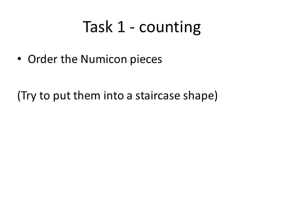 Task 1 - counting Order the Numicon pieces (Try to put them into a staircase shape)