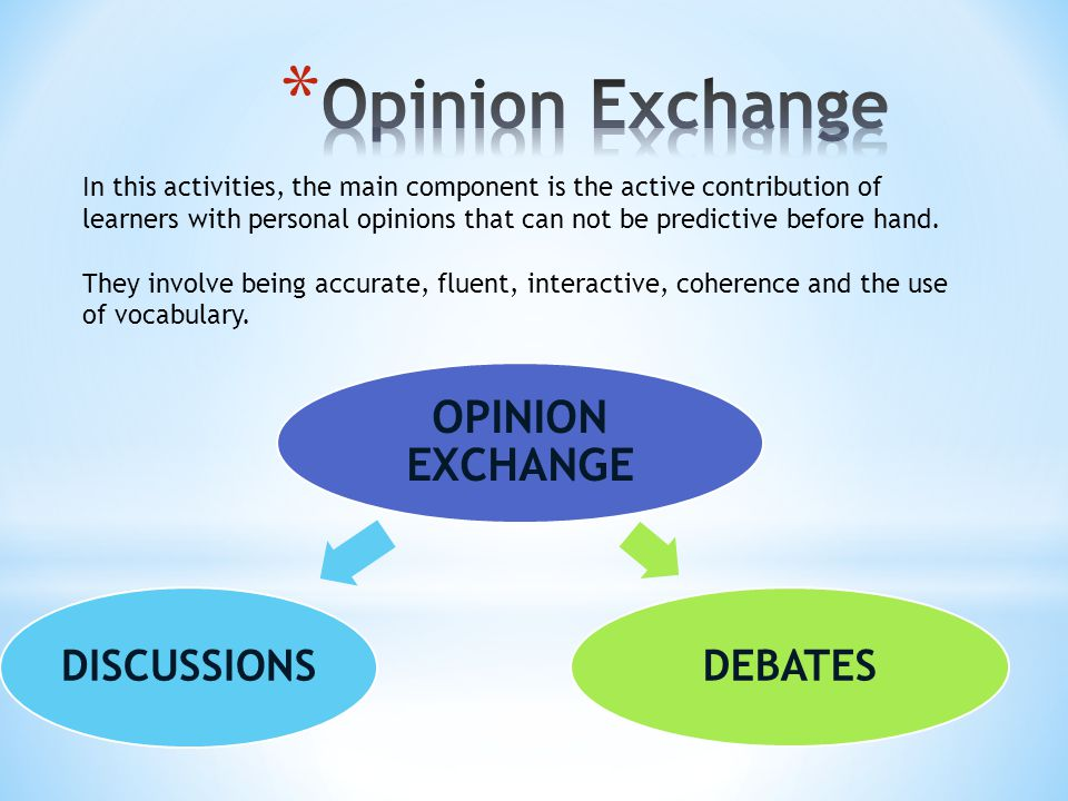 In this activities, the main component is the active contribution of learners with personal opinions that can not be predictive before hand.
