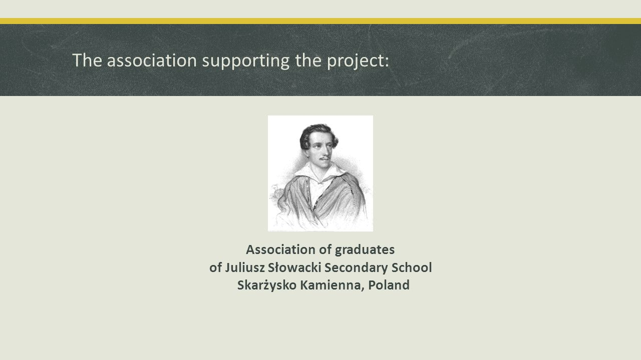 The association supporting the project: Association of graduates of Juliusz Słowacki Secondary School Skarżysko Kamienna, Poland