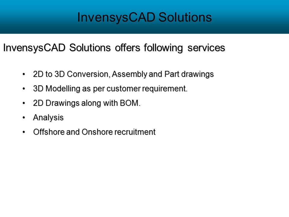 InvensysCAD Solutions 2D to 3D Conversion, Assembly and Part drawings2D to 3D Conversion, Assembly and Part drawings 3D Modelling as per customer requ