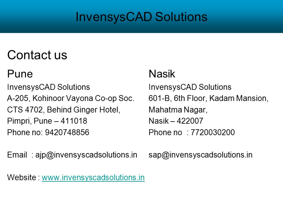 InvensysCAD Solutions Contact us Pune NasikInvensysCAD Solutions A-205, Kohinoor Vayona Co-op Soc.601-B, 6th Floor, Kadam Mansion, CTS 4702, Behind Gi
