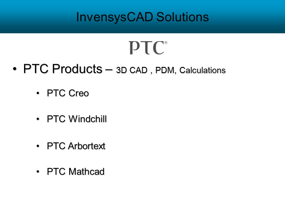 InvensysCAD Solutions PTC Products – 3D CAD, PDM, CalculationsPTC Products – 3D CAD, PDM, Calculations PTC CreoPTC Creo PTC WindchillPTC Windchill PTC