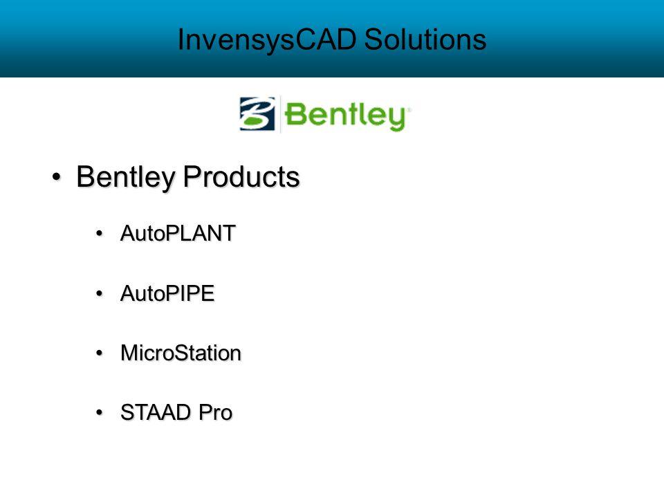 InvensysCAD Solutions Bentley ProductsBentley Products AutoPLANTAutoPLANT AutoPIPEAutoPIPE MicroStationMicroStation STAAD ProSTAAD Pro