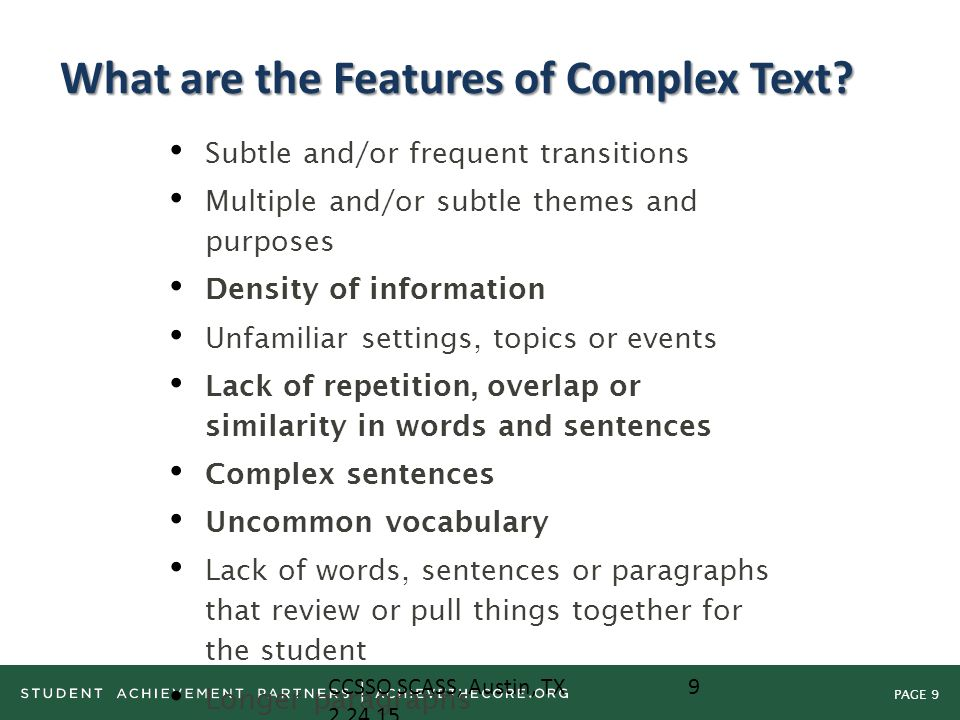 PAGE 9 What are the Features of Complex Text? Subtle and/or frequent transitions Multiple and/or subtle themes and purposes Density of information Unf