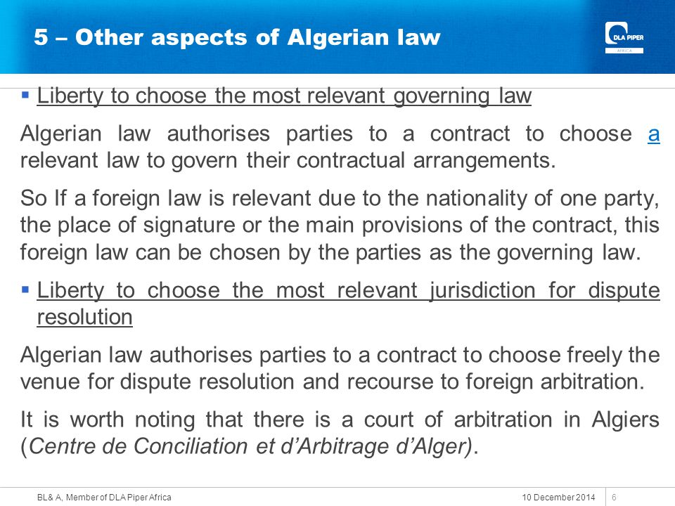 5 – Other aspects of Algerian law  Liberty to choose the most relevant governing law Algerian law authorises parties to a contract to choose a releva