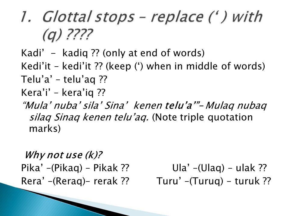 Kadi' - kadiq ?. (only at end of words) Kedi'it – kedi'it ?.