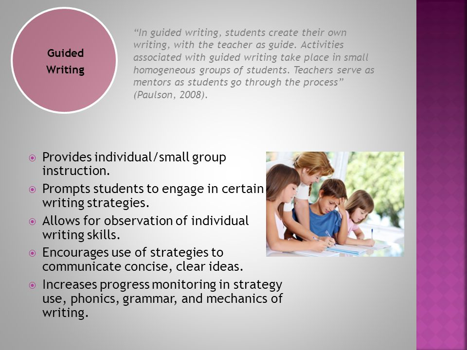  Provides individual/small group instruction.  Prompts students to engage in certain writing strategies.  Allows for observation of individual writ