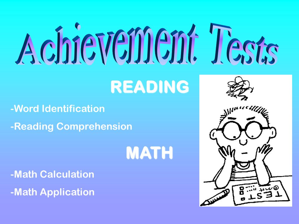 READING -Word Identification -Reading ComprehensionMATH -Math Calculation -Math Application