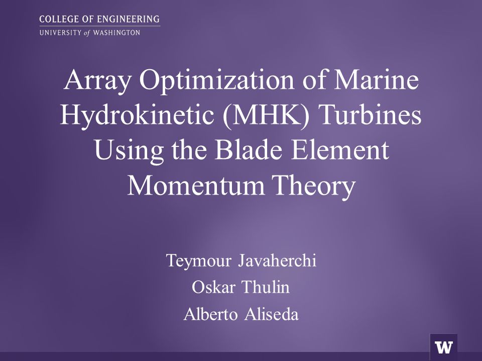 Goals  Develop a general numerical methodology for array optimization of horizontal axis MHK turbines.