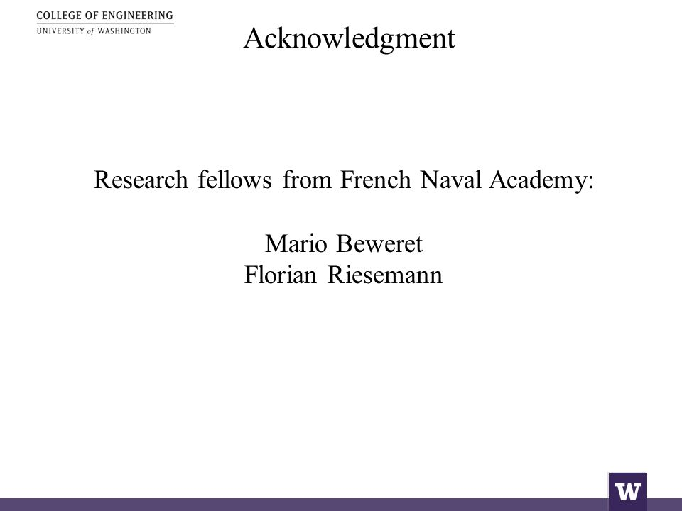 Acknowledgment Research fellows from French Naval Academy: Mario Beweret Florian Riesemann