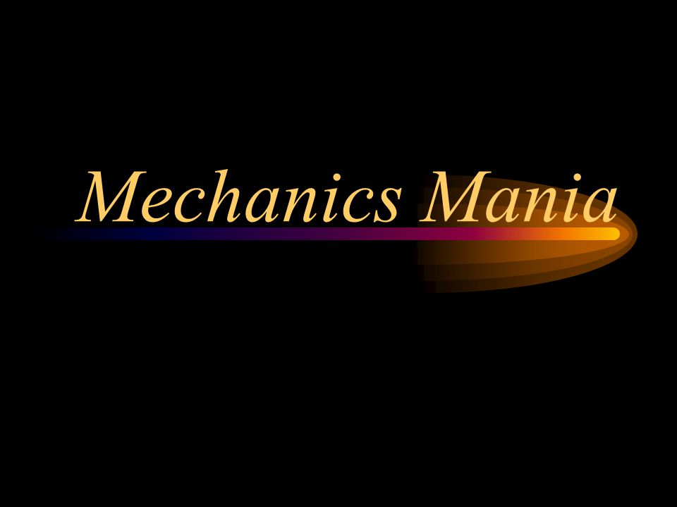 Mechanics Mania