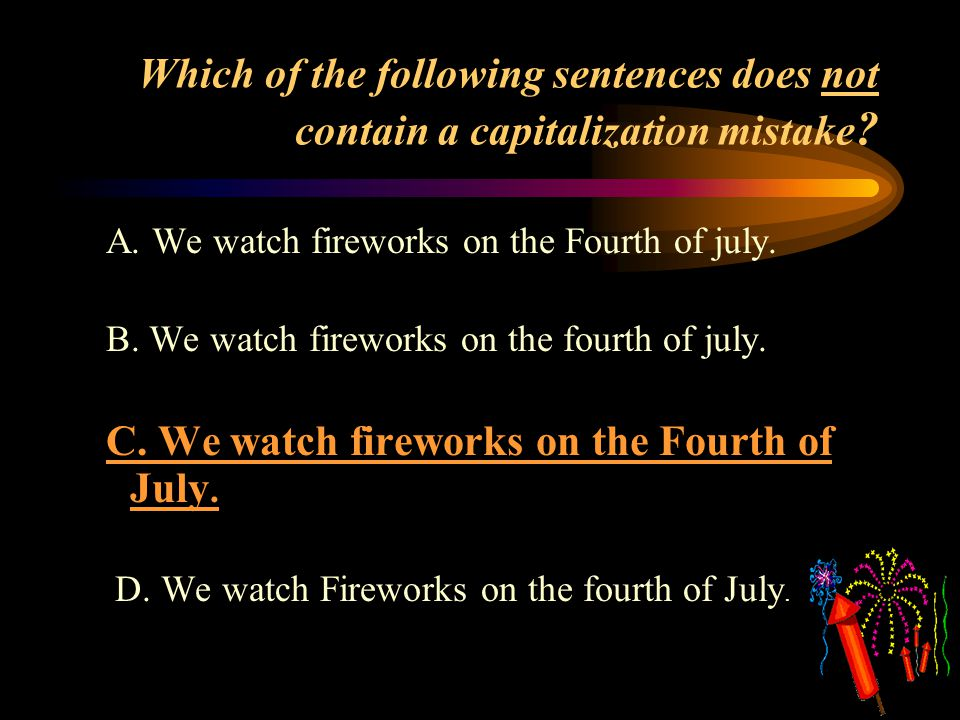 Which of the following sentences does not contain a capitalization mistake .