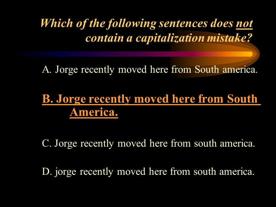 Which of the following sentences does not contain a capitalization mistake.