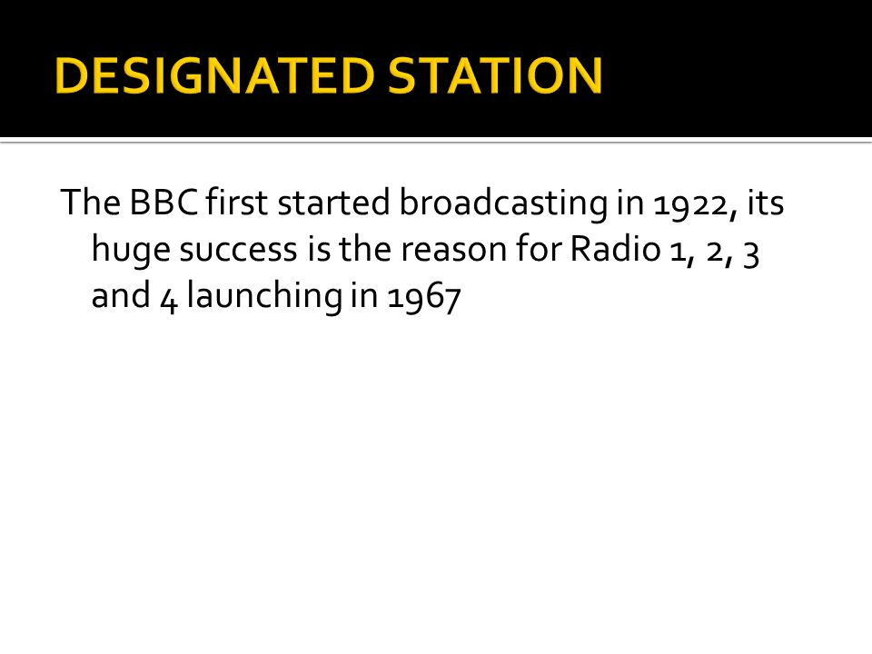 The BBC first started broadcasting in 1922, its huge success is the reason for Radio 1, 2, 3 and 4 launching in 1967