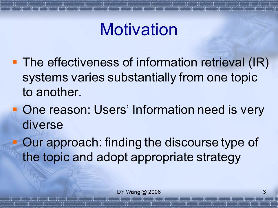 DY Wang @ 20063 Motivation  The effectiveness of information retrieval (IR) systems varies substantially from one topic to another.