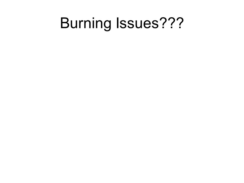 Burning Issues???