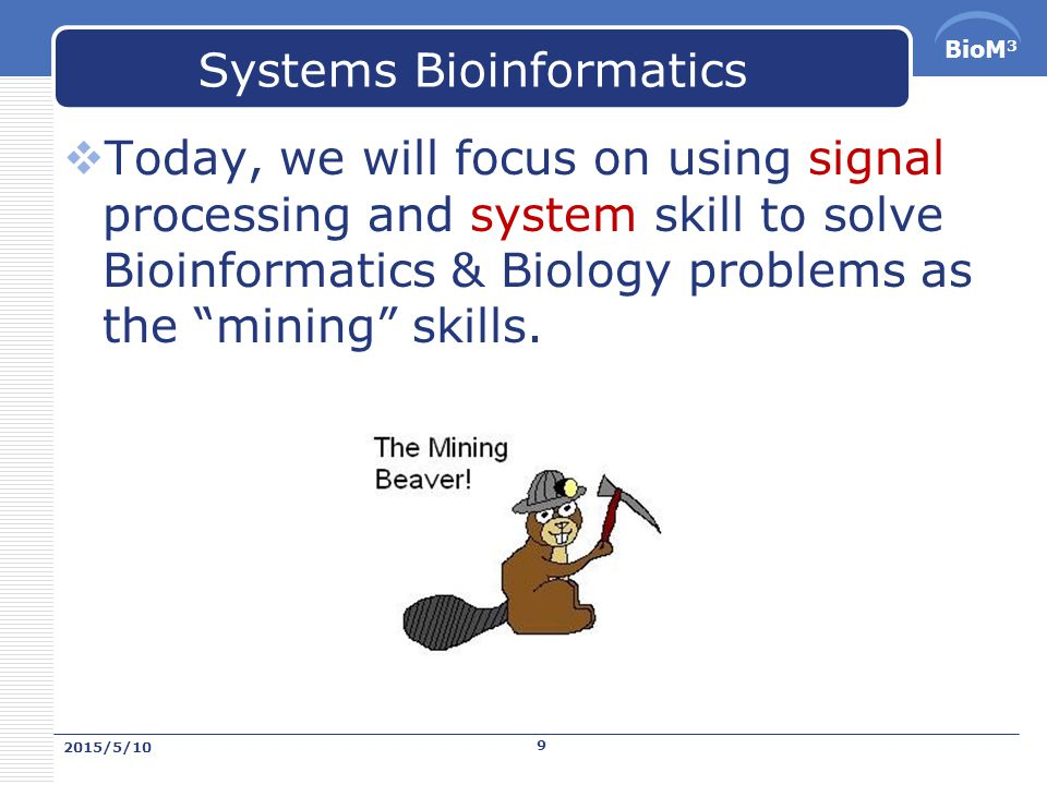 BioM 3 Today – New view of data mining  Systems Bioinformatics: An Engineering Case-Based Approach by Gil Alterovitz, Marco F.