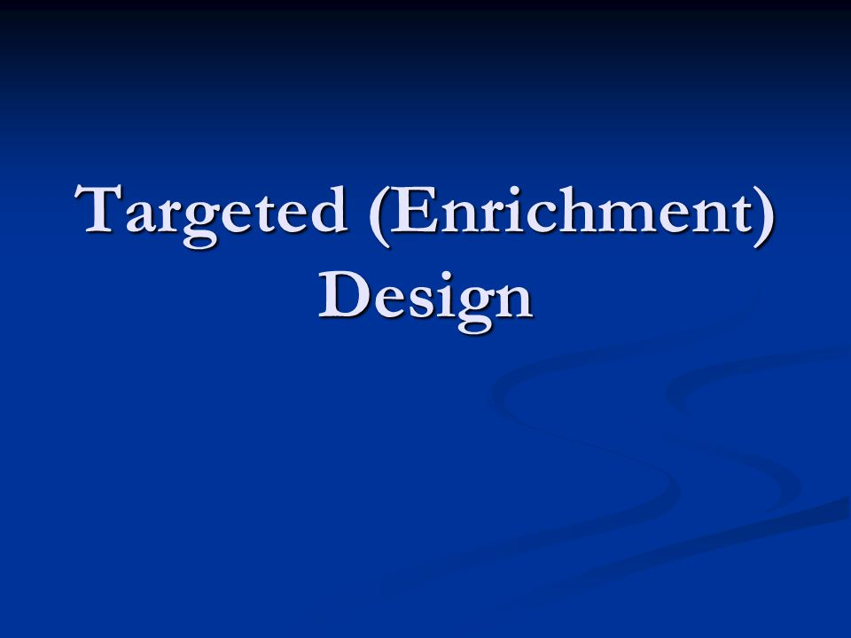 Targeted (Enrichment) Design
