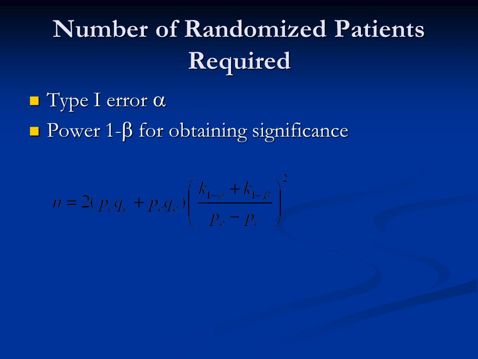 Number of Randomized Patients Required Type I error  Type I error  Power 1-  for obtaining significance Power 1-  for obtaining significance