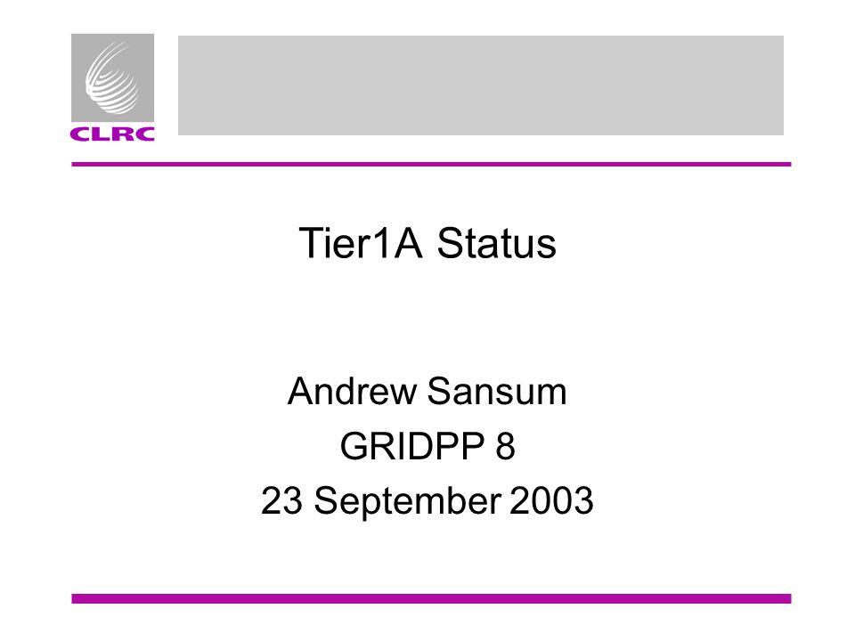 Tier1A Status Andrew Sansum GRIDPP 8 23 September 2003