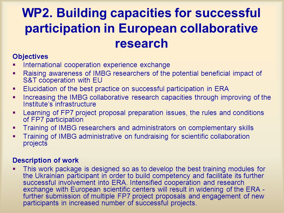 WP2. Building capacities for successful participation in European collaborative research Objectives   International cooperation experience exchange