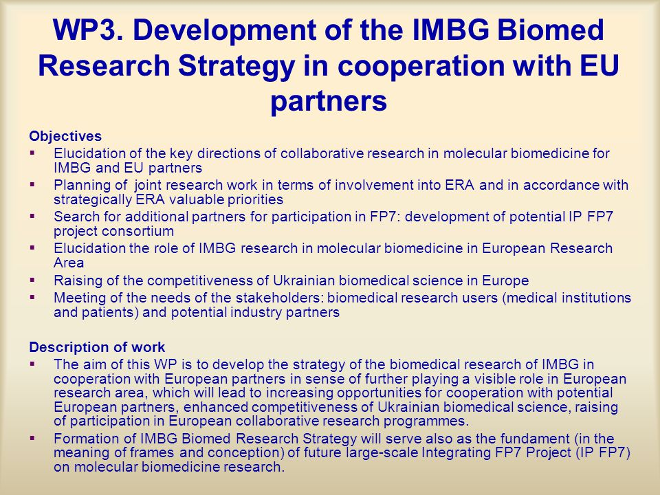 WP3. Development of the IMBG Biomed Research Strategy in cooperation with EU partners Objectives   Elucidation of the key directions of collaborativ