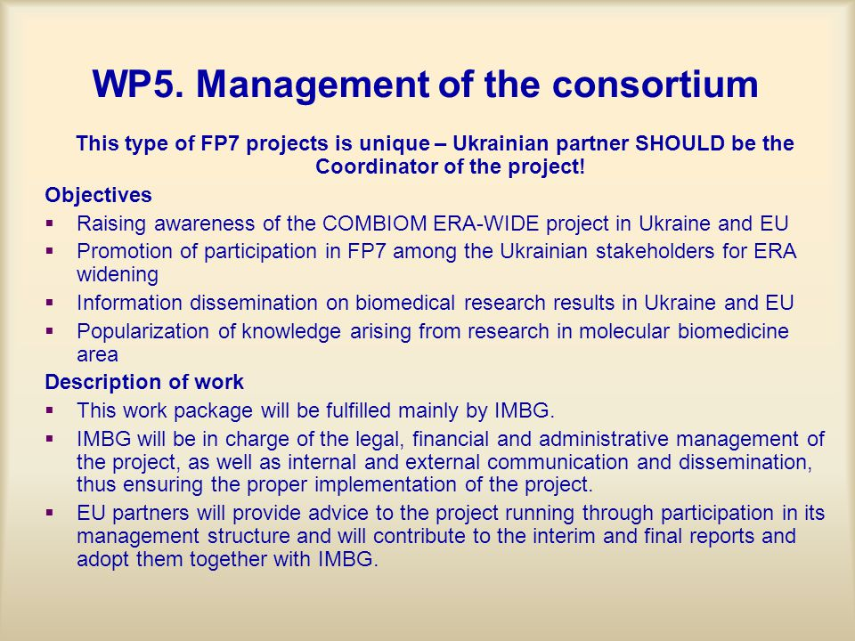 WP5. Management of the consortium This type of FP7 projects is unique – Ukrainian partner SHOULD be the Coordinator of the project! Objectives   Rai