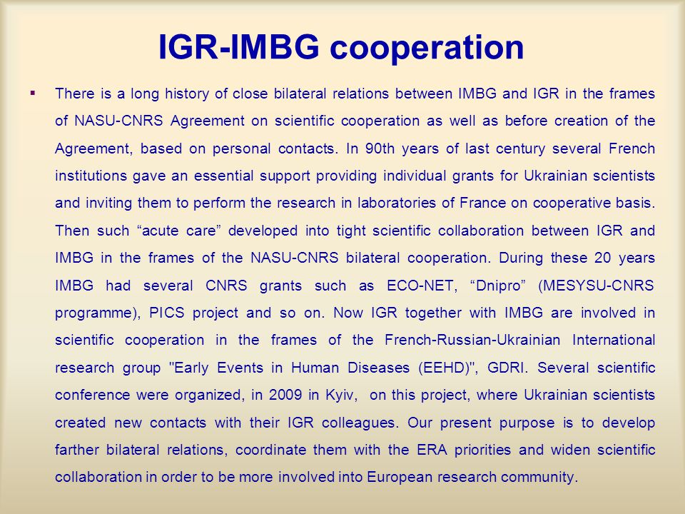 IGR-IMBG cooperation   There is a long history of close bilateral relations between IMBG and IGR in the frames of NASU-CNRS Agreement on scientific cooperation as well as before creation of the Agreement, based on personal contacts.