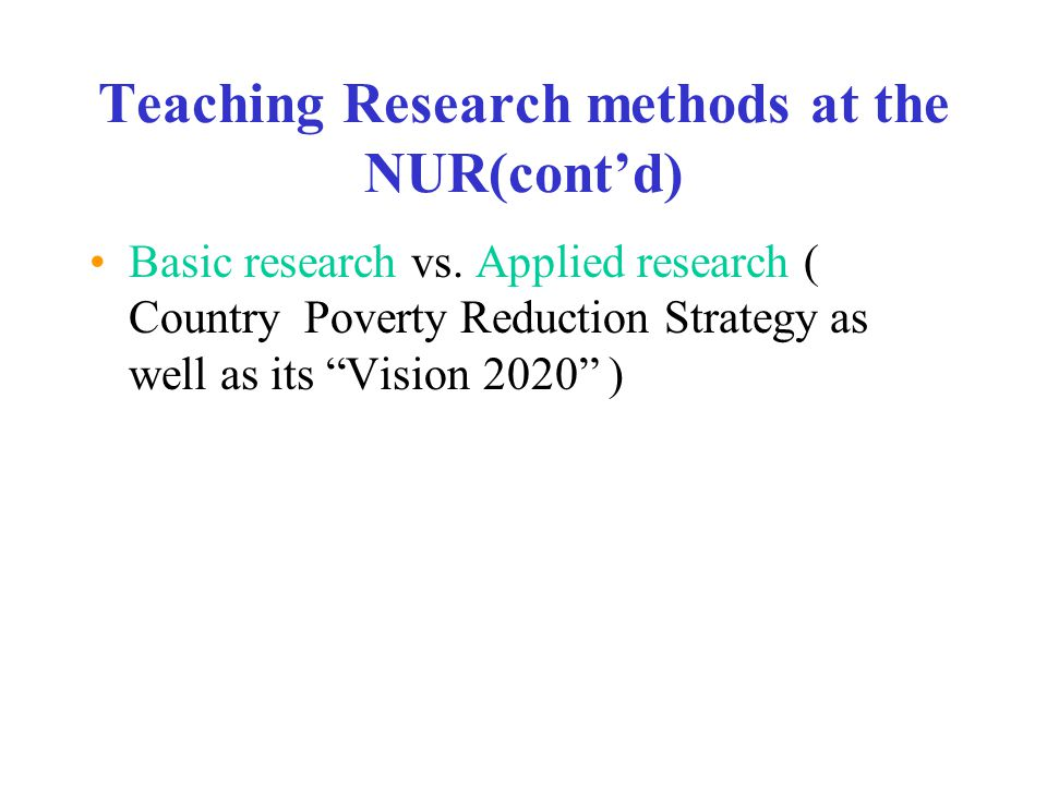 Teaching Research methods at the NUR(cont'd) Basic research vs.