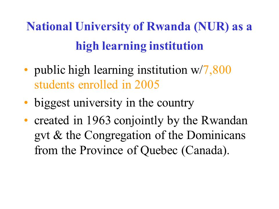 National University of Rwanda (NUR) as a high learning institution public high learning institution w/7,800 students enrolled in 2005 biggest universi
