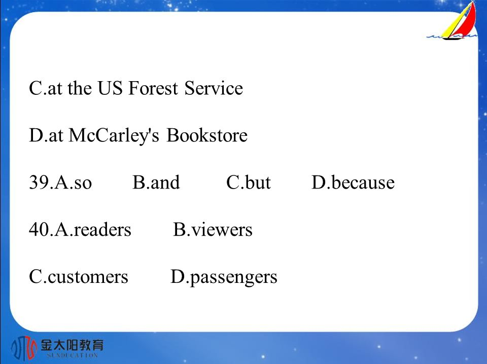 C.at the US Forest Service D.at McCarley s Bookstore 39.A.so B.and C.but D.because 40.A.readers B.viewers C.customers D.passengers