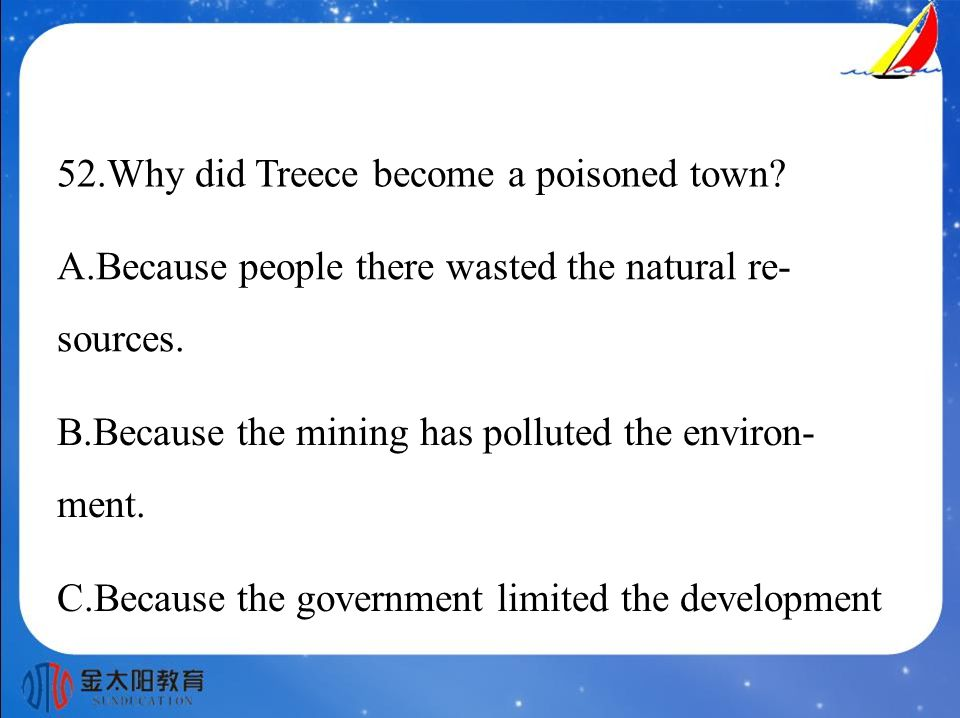 52.Why did Treece become a poisoned town. A.Because people there wasted the natural re- sources.