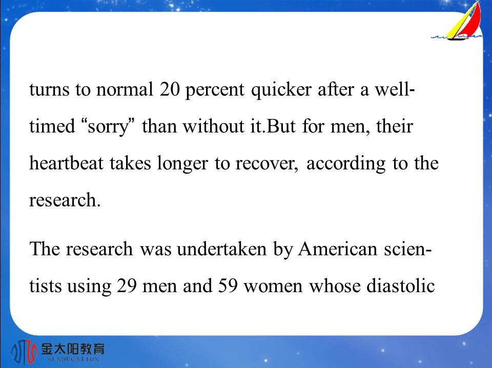 turns to normal 20 percent quicker after a well - timed sorry than without it.But for men, their heartbeat takes longer to recover, according to the research.