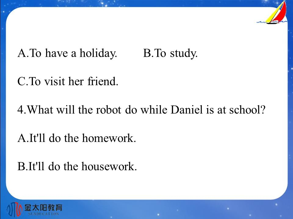 A.To have a holiday. B.To study. C.To visit her friend.
