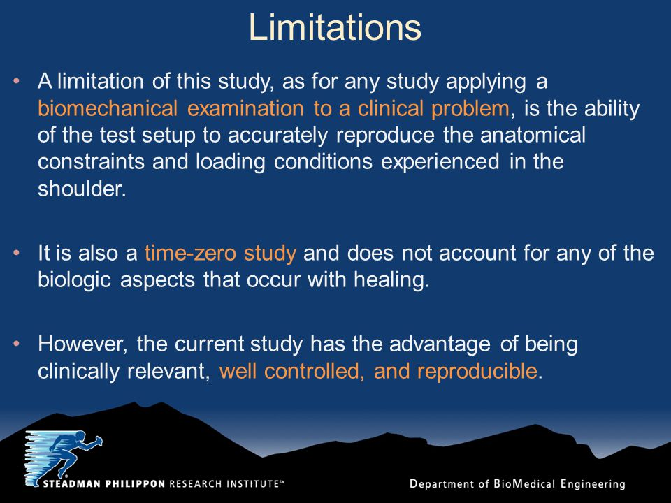 Limitations A limitation of this study, as for any study applying a biomechanical examination to a clinical problem, is the ability of the test setup