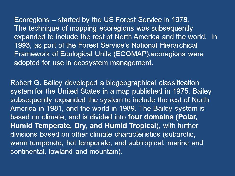 Ecoregions – started by the US Forest Service in 1978, The technique of mapping ecoregions was subsequently expanded to include the rest of North Amer