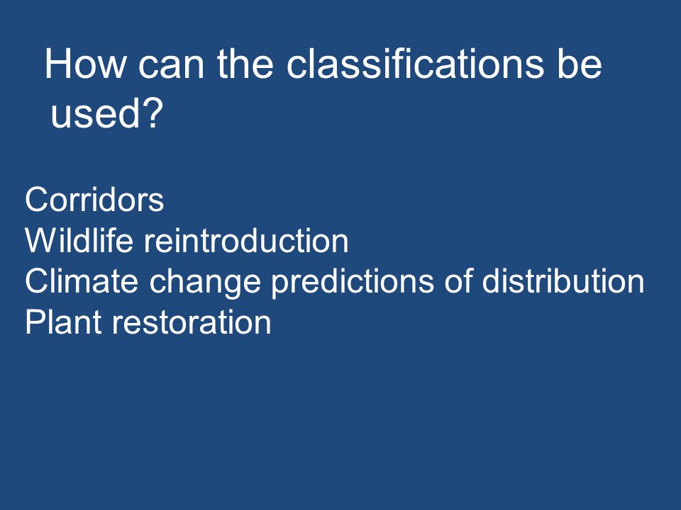 How can the classifications be used? Corridors Wildlife reintroduction Climate change predictions of distribution Plant restoration