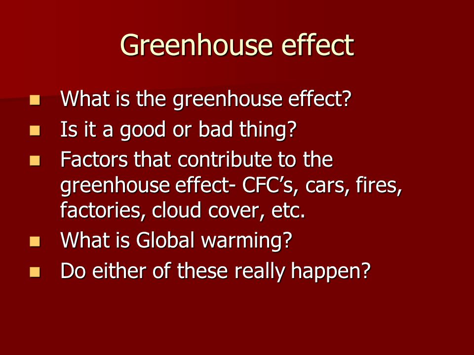Greenhouse effect What is the greenhouse effect. What is the greenhouse effect.