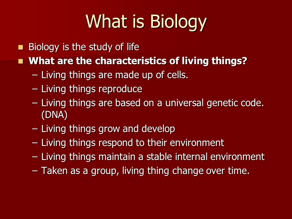 What is Biology Biology is the study of life Biology is the study of life What are the characteristics of living things? What are the characteristics