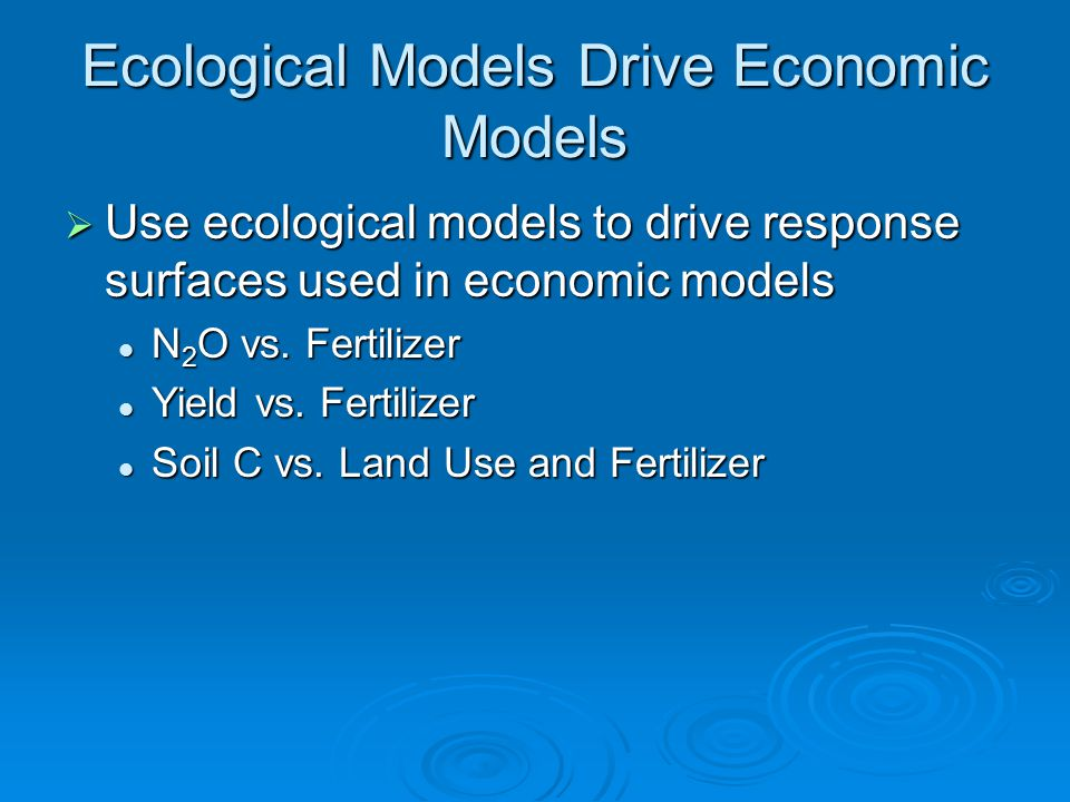 Ecological Models Drive Economic Models  Use ecological models to drive response surfaces used in economic models N 2 O vs.