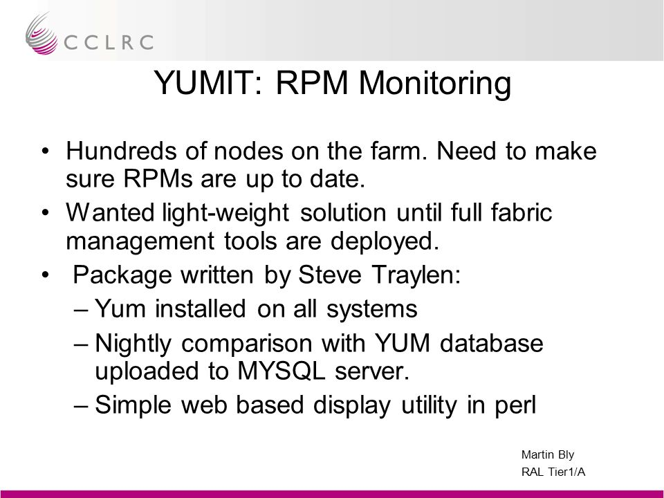 Martin Bly RAL Tier1/A YUMIT: RPM Monitoring Hundreds of nodes on the farm.