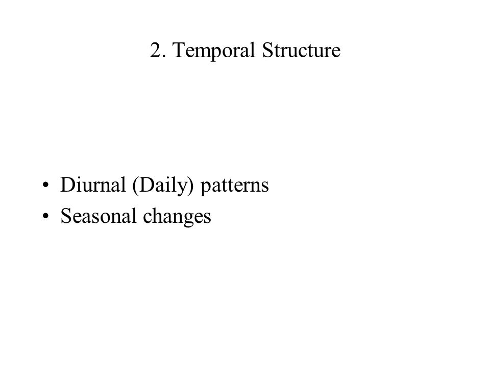 2. Temporal Structure Diurnal (Daily) patterns Seasonal changes
