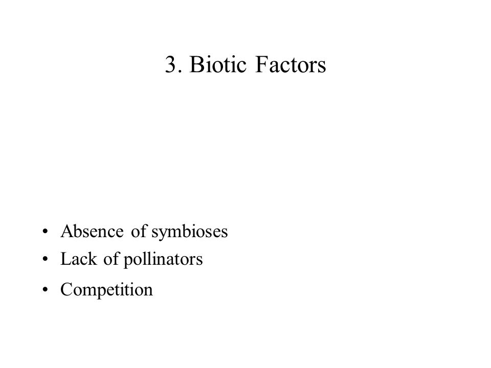 3. Biotic Factors Absence of symbioses Lack of pollinators Competition