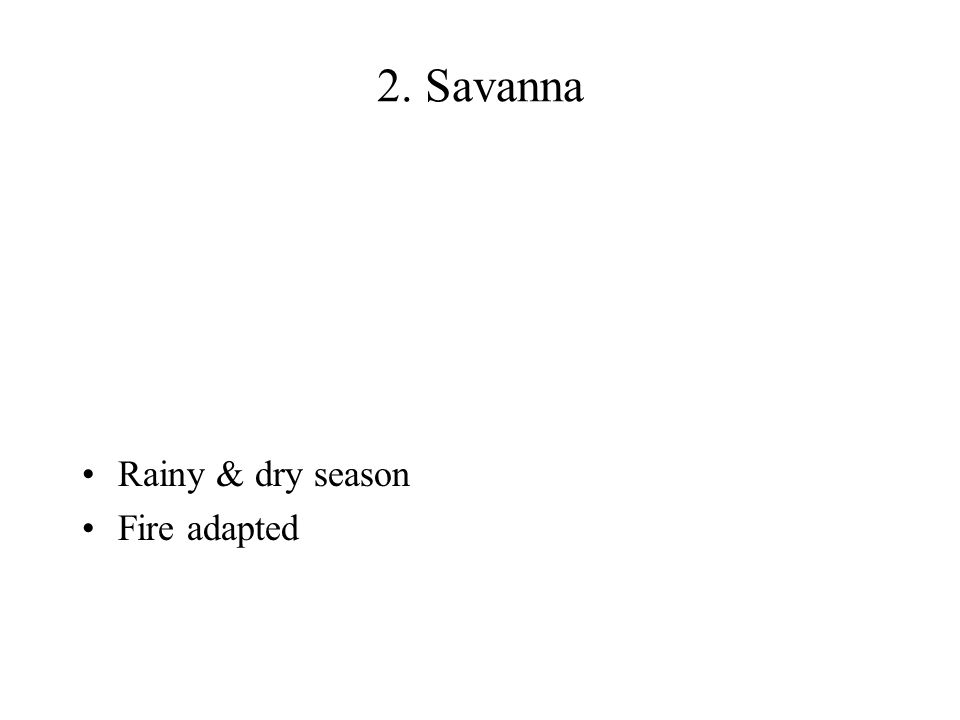 2. Savanna Rainy & dry season Fire adapted
