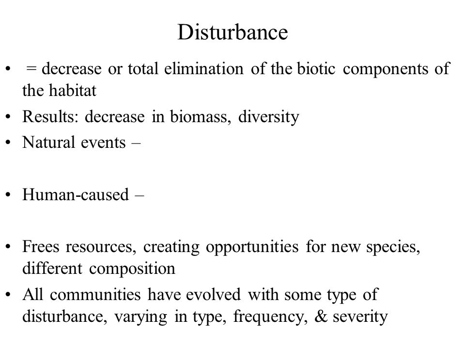 = decrease or total elimination of the biotic components of the habitat Results: decrease in biomass, diversity Natural events – Human-caused – Frees