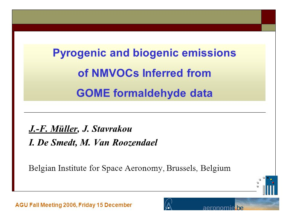 J.-F. Müller, J. Stavrakou I. De Smedt, M. Van Roozendael Belgian Institute for Space Aeronomy, Brussels, Belgium AGU Fall Meeting 2006, Friday 15 Dec