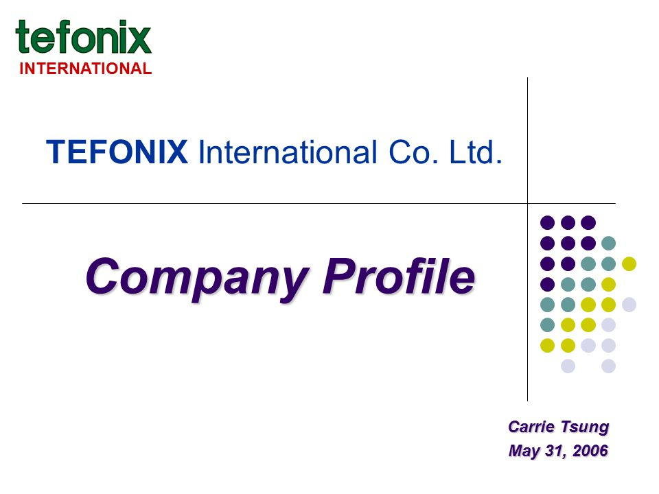 TEFONIX International Co. Ltd. INTERNATIONAL Company Profile Carrie Tsung May 31, 2006