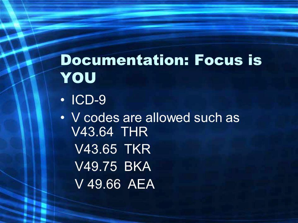 Documentation: Focus is YOU ICD-9 V codes are allowed such as V43.64 THR V43.65 TKR V49.75 BKA V 49.66 AEA