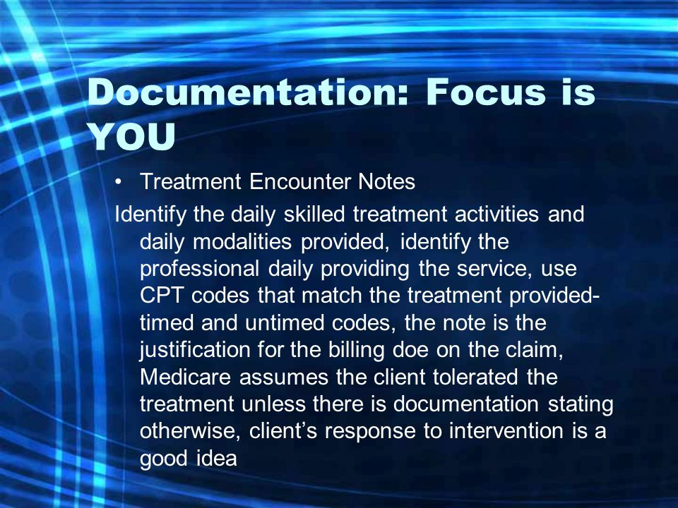 Documentation: Focus is YOU Treatment Encounter Notes Identify the daily skilled treatment activities and daily modalities provided, identify the prof